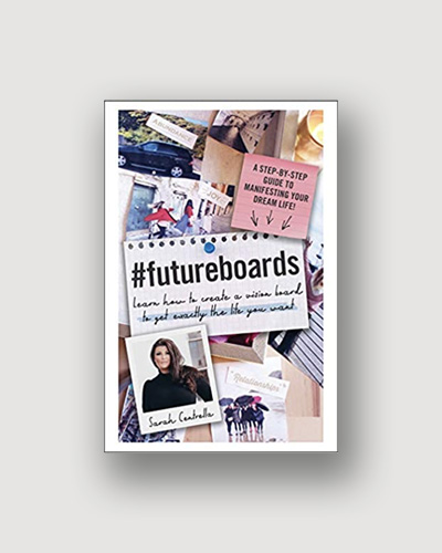 #futureboards - a book by Sarah Centrella to help you dig deeper into the vision board creating process